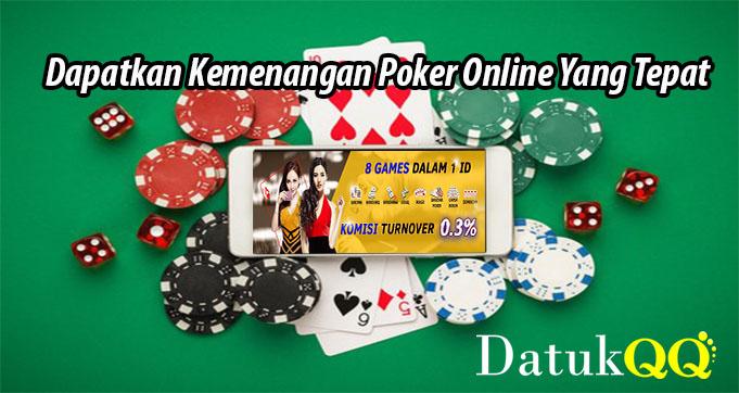 Dapatkan Kemenangan Poker Online Yang Tepat
