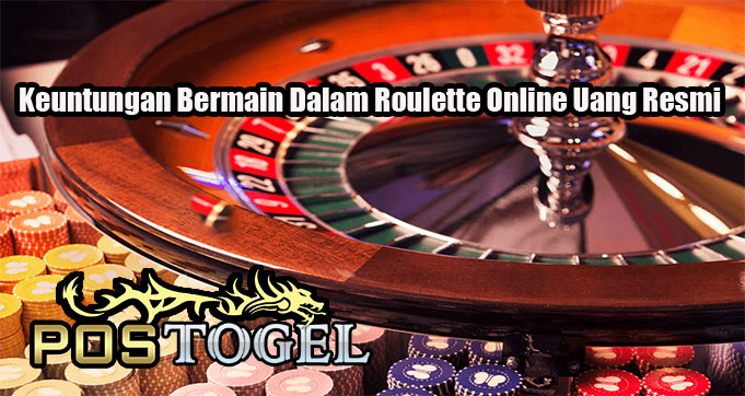 Keuntungan Bermain Dalam Roulette Online Uang Resmi